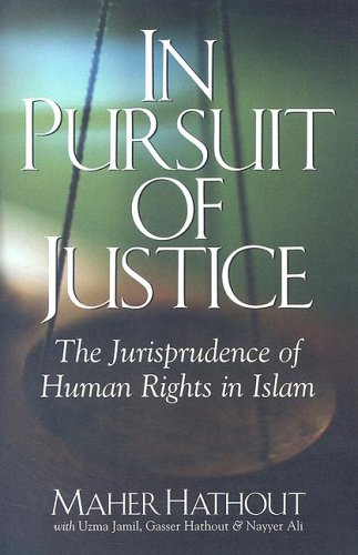 In Pursuit of Justice: The Jurisprudence of Human Rights in Islam