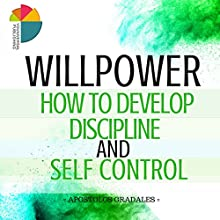 Willpower: How to Develop Discipline and Self Control: Social Skills, Book 3 Audiobook by Apostolos Gradales Narrated by Stephen Floyd