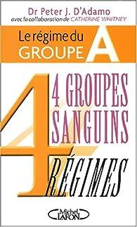 4 groupes sanguins 4 régimes : Le régime du groupe A par Peter J. d` Adamo