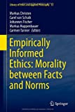 Empirically Informed Ethics: Morality Between Facts and Norms, , 3319013688