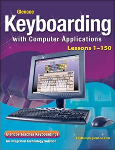 Glencoe Keyboarding with Computer Applications, Lessons 1-150 ...