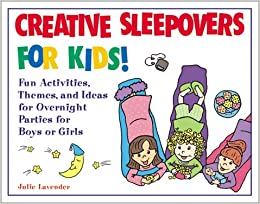 Creative Sleepovers For Kids Fun Activities Themes And Ideas