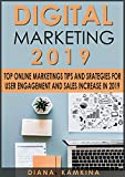 Digital Marketing 2019: Top Online Marketing Tips and Strategies for User Engagement and Sales Increase in 2019 (marketing campaigns, online advertising, brand, grow business)