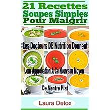 21 Recettes Soupes Simples Pour Maigrir: Les Docteurs DE Nutrition Donnent Leur Approbation A Ce Nouveau Moyen De Ventre Plat (French Edition)