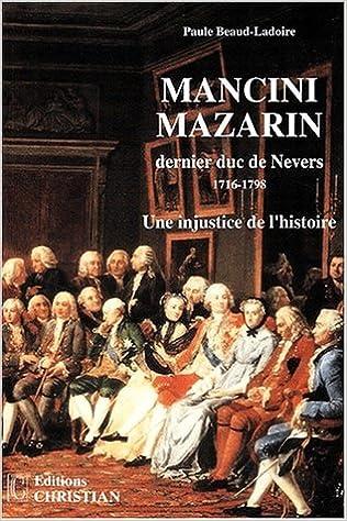 Lire en ligne Mancini Mazarin, dernier duc de Nevers (1716-1798). : Une injustice de l'histoire pdf, epub