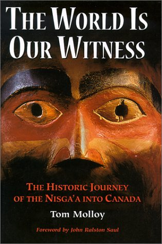 The World is Our Witness: The Historic Journey of the Nisga'a Into Canada