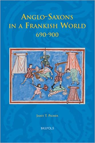 Anglo-Saxons in a Frankish World, 690-900 (Studies in the Early Middle Ages)