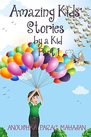Amazing Kids Stories by a Kid Part 1: Amazing Kids Stories by a Kid 1 (Amazing Kids Stories by a Kid) (English Edition) eBook: Mahajan, Anoushka Parag: Amazon.es: Tienda Kindle