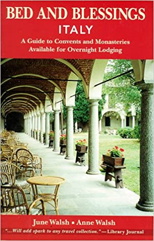 Bed and Blessings Italy: A Guide to Convents and Monasteries