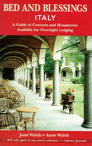 Bed and Blessings Italy:  A Guide to Convents and Monasteries Available for Overnight Lodging...