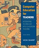 Computer Education for Teachers : Integrating Technology into Classroom Teaching with PowerWeb, Sharp, Vicki F., 0072397721