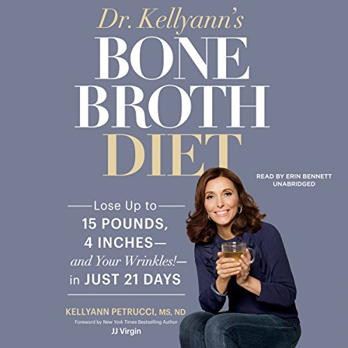 Dr. Kellyann's Bone Broth Diet: Lose up to 15 Pounds, 4 Inches - and Your Wrinkles! - in Just 21 Days by Dr. Kellyann Petrucci MS ND