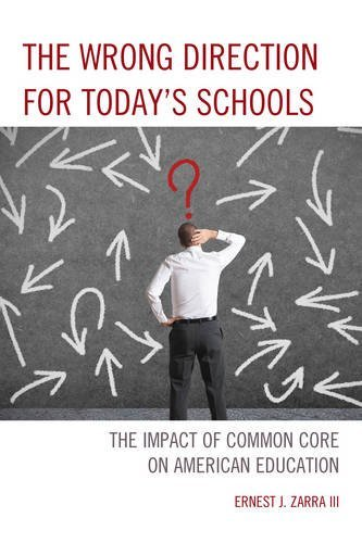 The Wrong Direction for Today's Schools: The Impact of Common Core on American Education by Zarra III PhD Ernest J. (2015-07-30) Paperback