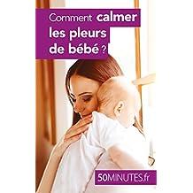 Comment calmer les pleurs de bébé ? (Famille t. 4) (French Edition)