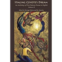 Staging Coyote's Dream Volume 2: An Anthology of First Nations Drama in English, Volume II