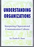 Understanding Organizations : Interpreting Organizational Cultures, Bantz, Charles R., 0872498794