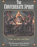 The Confederate Spirit: Valor, Sacrifice, and Honor: The Paintings of Mort Kunstler