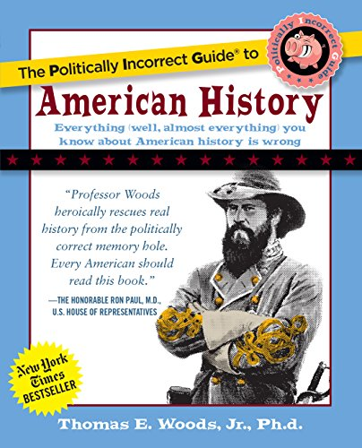 The Politically Incorrect Guide to American History (The Politically Incorrect Guides) cover