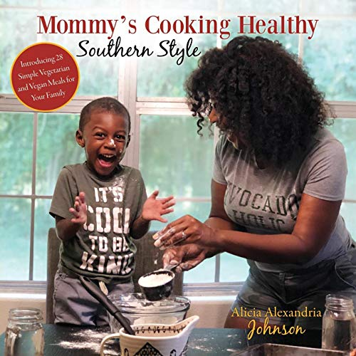 Mommy's Cooking Healthy Southern Style: Introducing 28 Simple Vegetarian and Vegan Meals for Your Family by Alicia Alexandria Johnson