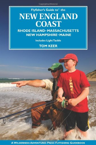 Flyfisher's Guide to New England Coast: Rhode Island, Massachusetts, New Hampshire, and Maine (Flyfishers Guide) (Flyfisher's Guide Series) (Best Fly Fishing In The Northeast)