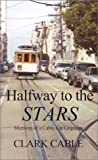 img - for Halfway to the Stars: Memoirs of a Cable Car Gripman by Clark Cable (2001-08-01) book / textbook / text book
