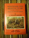 Whatever You Resolve to Be : Essays on Stonewall Jackson, Greene, A. Wilson, 0935523278