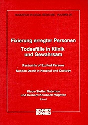 Fixierung erregter Personen: Todesfälle in Klinik und Gewahrsam (Rechtsmedizinische Forschungsergebnisse /Research in Legal Medicine)