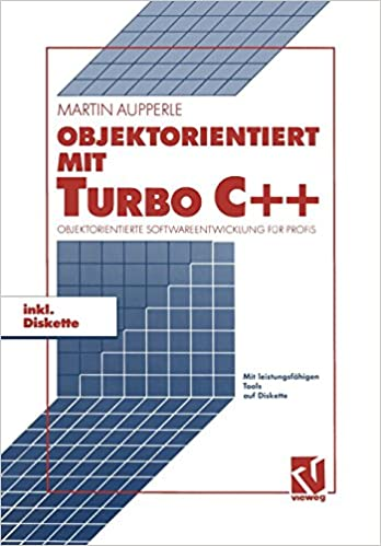 Objektorientiert mit TURBO C++: Objektorientierte Softwareentwicklung für Profis (German Edition) (German) Softcover reprint of the original 1st ed.