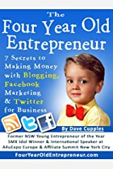 The Four Year Old Entrepreneur: 7 Secrets to Making Money with Blogging, Facebook Marketing & Twitter for Business Kindle Edition