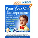 The Four Year Old Entrepreneur: 7 Secrets to Making Money with Blogging, Facebook Marketing & Twitter for Business