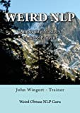 Weird NLP - Ambiguity Mastery and Neuro Linguistic Linkage Patterns by John Wingert