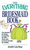 The Everything Bridesmaid Book: From Planning the Shower to Supporting the Bride, All You Need to Survive and Enjoy the Wedding