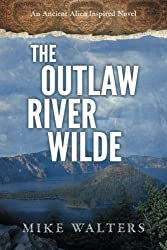 The Outlaw River Wilde by Mike Walters (2015-03-24)