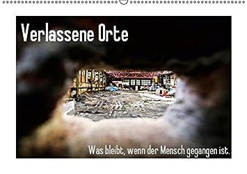 Verlassene Orte - Was bleibt, wenn der Mensch gegangen ist. (Wandkalender 2019 DIN A2 quer): Fotokünstlerische Dokumentation eines Zerfalls. (Monatskalender, 14 Seiten ) (CALVENDO Orte)