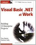 Visual Basic.NET at Work, Tony Martin and Dominic Selly, 0471386316