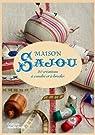 Maison Sajou : 20 créations à coudre et à broder par Ganderton