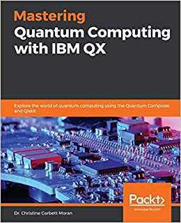 Buy Mastering Quantum Computing with IBM QX: Explore the