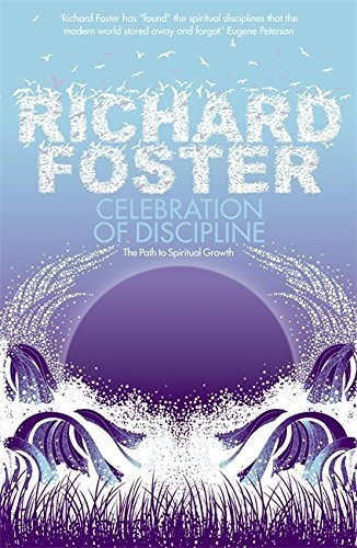 Celebration of Discipline: The Path to Spiritual Growth by Richard Foster (27-Nov-2008) Paperback