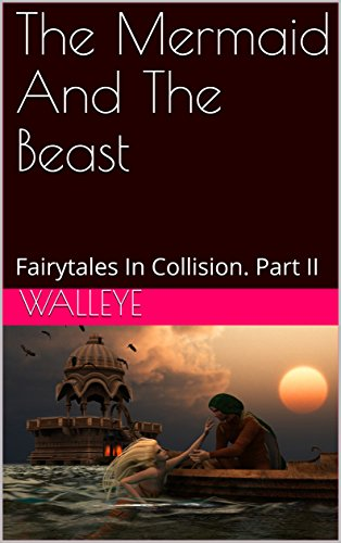 The Mermaid And The Beast: Fairytales In Collision.  Part II