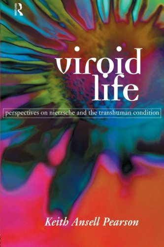 Viroid Life: Perspectives on Nietzsche and the Transhuman Condition (Routledge Studies in Development)