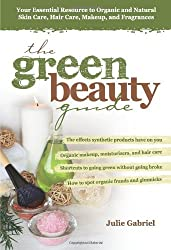 [ THE GREEN BEAUTY GUIDE YOUR ESSENTIAL RESOURCE TO ORGANIC AND NATURAL SKIN CARE, HAIR CARE, MAKEUP, AND FRAGRANCES BY GABRIEL, JULIE](AUTHOR)PAPERBACK