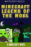 Minecraft Legend of the Mobs: a Minecraft Novel, Minecraft Novels, 1499127278
