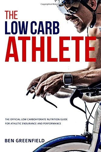 The Low-Carb Athlete: The Official Low-Carbohydrate Nutrition Guide for Endurance and Performance [Ben Greenfield] (Tapa Blanda)