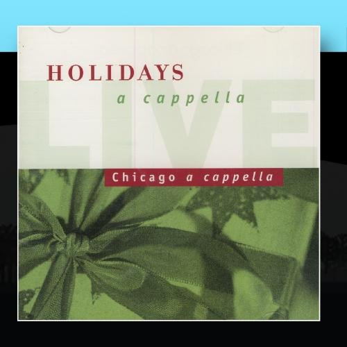 Holidays a Cappella Live by Chicago a Cappella Records