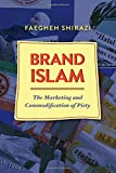 "Faegheh Shirazi, ""Brand Islam: The Marketing and Commodification of Piety"" (U. Texas Press, 2016)"