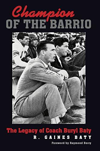 Champion of the Barrio: The Legacy of Coach Buryl Baty (Swaim-Paup-Foran Spirit of Sport Series, sponsored by James C. '74 & Debra Parchman Swaim, Nancy ... Edgar Paup '74, & Joseph Wm. & Nancy Foran)