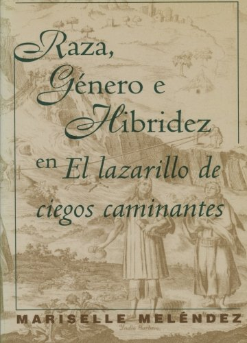 Raza, Género e Hibridez en El Lazarillo de ciegos caminantes (North Carolina Studies in the Romance Languages and Literatures) (Spanish Edition)