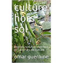 agriculture culture hors sol: engrais, solution nutritive et substrats de culture (French Edition)