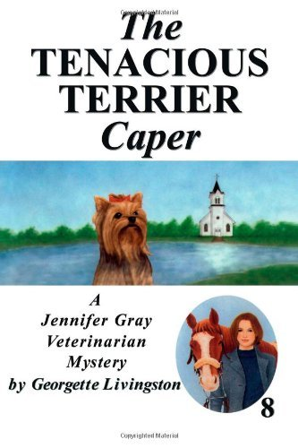 The Tenacious Terrier Caper (A Jennifer Gray Veterinarian Mystery Book 8)