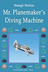 Mr. Planemaker's Diving Machine Chapters One - Five